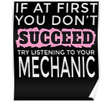 IF AT FIRST YOU DON'T SUCCEED TRY LISTENING TO YOUR MECHANIC Poster