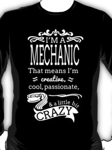 I'M A MECHANIC THAT MEANS I'M CREATIVE COOL PASSIONATE & A LITTLE BIT CRAZY T-Shirt