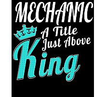 MECHANIC A TITLE JUST ABOVE KING Photographic Print