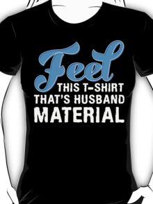 Feel This That's Husband Material T-shirt T-Shirt