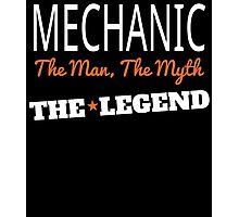MECHANIC THE MAN THE MYTH THE LEGEND Photographic Print