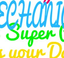 MY DADDY IS A MECHANIC WHAT SUPER POWER DOES YOUR DADDY HAVE Sticker