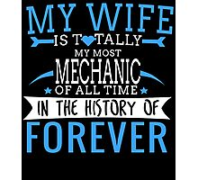 MY WIFE IS TOTALLY MY MOST MECHANIC OF ALL TIME IN THE HISTORY OF FOREVER Photographic Print