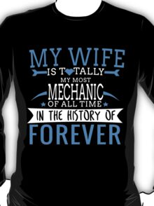 MY WIFE IS TOTALLY MY MOST MECHANIC OF ALL TIME IN THE HISTORY OF FOREVER T-Shirt