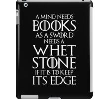 A MIND NEEDS BOOKS AS A SWORDS NEEDS A WHETSTONE, IF IT IS TO KEEP ITS EDGE iPad Case/Skin