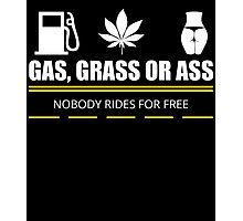 gas grass or ass nobody rides for free Photographic Print