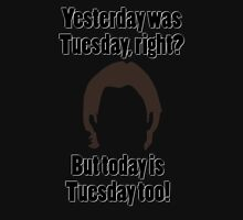 It's Tuesday...Again Unisex T-Shirt
