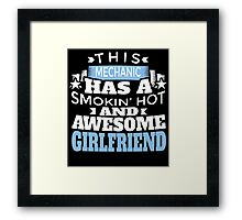 THIS MECHANIC HAS A SMOKIN' HOT AND AWESOME GIRLFRIEND Framed Print
