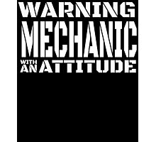 WARNING MECHANIC WITH AN ATTITUDE Photographic Print