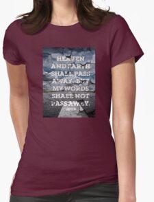 lUKE 21:33 - MY WORDS SHALL NOT PASS AWAY T-Shirt
