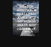 lUKE 21:33 - MY WORDS SHALL NOT PASS AWAY Unisex T-Shirt