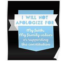 """""""I Will Not Apologize for My Faith, My Family Values Or Supporting The Constitution"""" Collection #21000020 Poster"""