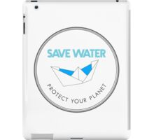 Save Water Protect Your Planet iPad Case/Skin
