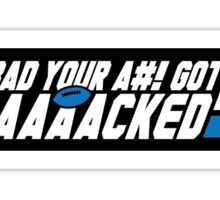Too Bad Your Ass Got Sacked (SFW) (STICKER) Sticker