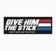 Give Him the Stick (STICKER) by mikehandyart