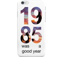 1985 WAS A GOOD YEAR iPhone Case/Skin