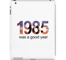 1985 WAS A GOOD YEAR iPad Case/Skin