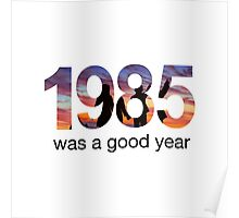 1985 WAS A GOOD YEAR Poster