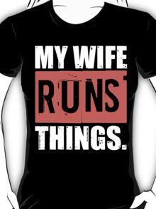 My Wife Runs Things T-shirt T-Shirt