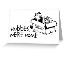 Hobbes, We're Home Greeting Card