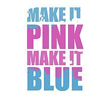 """Make It Pink! Make It Blue!"" (White) Photographic Print"