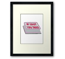 At Least You Tried Framed Print