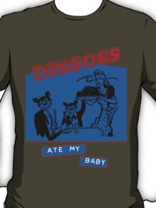 Dingoes Ate My Baby T-Shirt