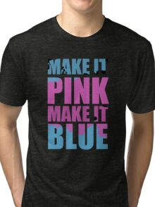 """Make It Pink! Make It Blue!"" (BLACK) Tri-blend T-Shirt"