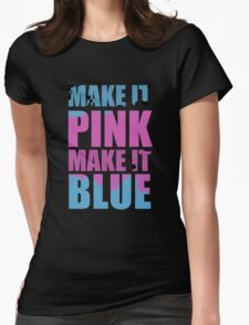 """""""Make It Pink! Make It Blue!"""" (BLACK) Womens Fitted T-Shirt"""