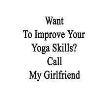 Want To Improve Your Yoga Skills? Call My Girlfriend  Photographic Print