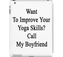 Want To Improve Your Yoga Skills? Call My Boyfriend  iPad Case/Skin
