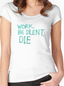 Work. Be Silent. Die Women's Fitted Scoop T-Shirt