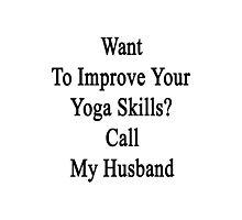 Want To Improve Your Yoga Skills? Call My Husband  Photographic Print