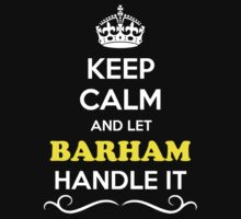 Keep Calm and Let BARHAM Handle it by gradyhardy