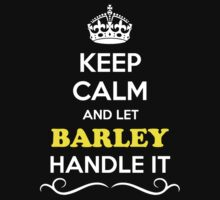 Keep Calm and Let BARLEY Handle it by gradyhardy
