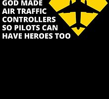 god made air traffic controllers so pilots can have heroes too by teeshoppy