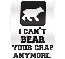 I Can't Bear Your Crap Anymore. Quote Poster