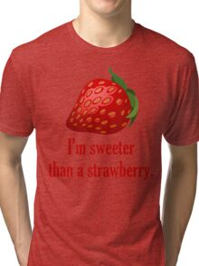 I'm Sweeter Than A Strawberry, Quote Tri-blend T-Shirt