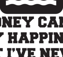 Money Can't Buy Happiness, But I've Never Seen A Sad Person On A Jetski, Quote Sticker