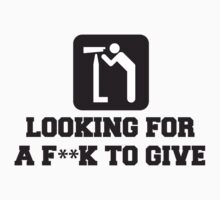 Looking For A F**K To Give, Quote by tshirtdesign