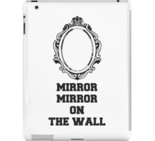 Mirror Mirror On The Wall, Quote iPad Case/Skin