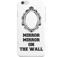 Mirror Mirror On The Wall, Quote iPhone Case/Skin