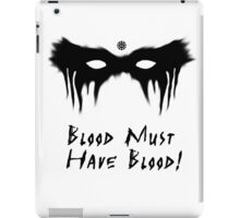 Blood Must Have Blood!  iPad Case/Skin