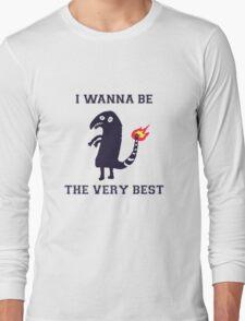 I Wanna Be The Very Best Long Sleeve T-Shirt