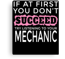 IF AT FIRST YOU DON'T SUCCEED TRY LISTENING TO YOUR MECHANIC Canvas Print