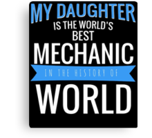 MY DAUGHTER IS THE WORLD'S BEST MECHANIC Canvas Print