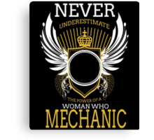 NEVER UNDERESTIMATE THE POWER OF A WOMAN WHO MECHANIC Canvas Print