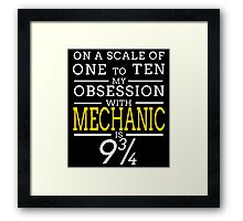 ON A SCALE OF ONE TO TEN MY OBSESSION WITH MECHANIC IS 9 3/4 Framed Print
