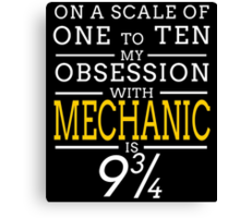 ON A SCALE OF ONE TO TEN MY OBSESSION WITH MECHANIC IS 9 3/4 Canvas Print