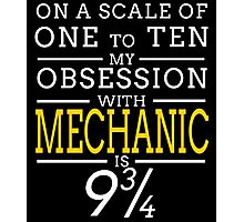 ON A SCALE OF ONE TO TEN MY OBSESSION WITH MECHANIC IS 9 3/4 Photographic Print